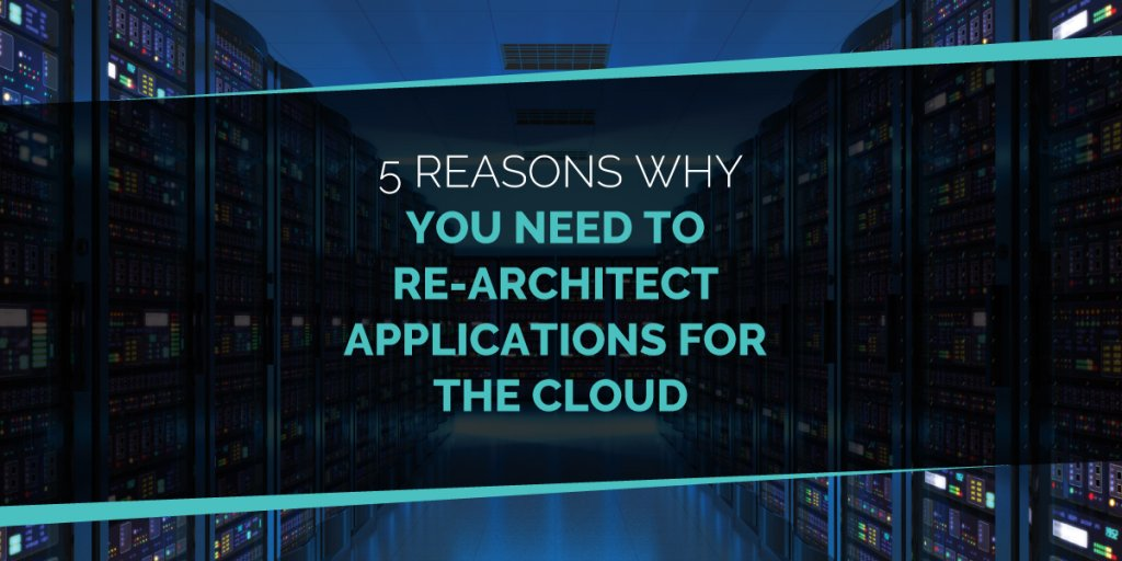 Why You Need To Re-architecht applications for the cloud