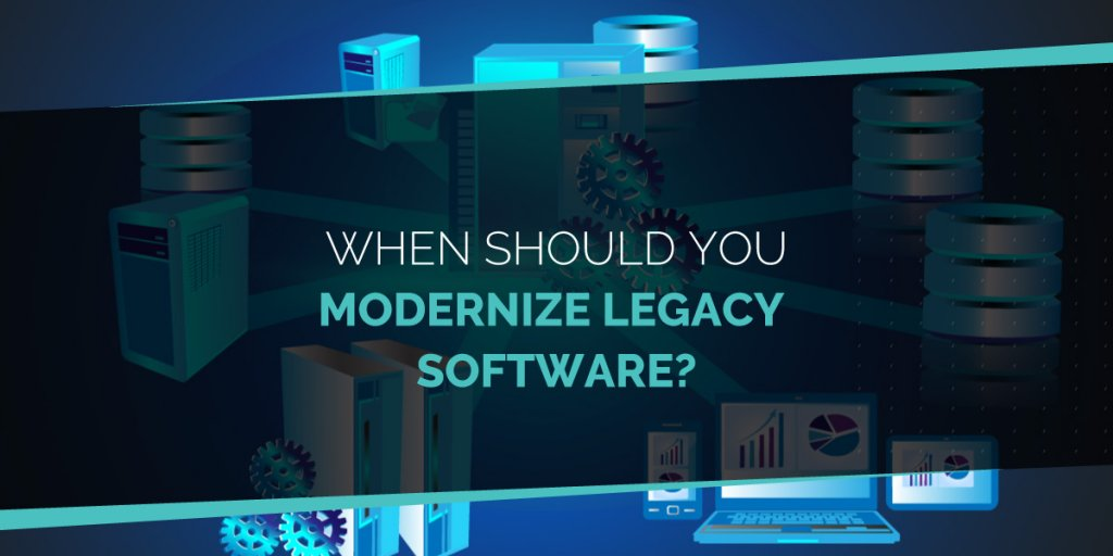 when to modernize legacy software